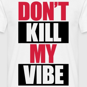 Don't Kill My Vibe T-shirts - Mannen T-shirt