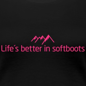Life is better in softboots T-Shirts - Frauen Premium T-Shirt