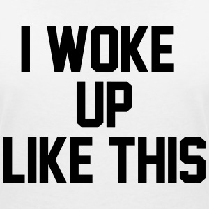 I woke up like this T-shirts - Vrouwen T-shirt met V-hals