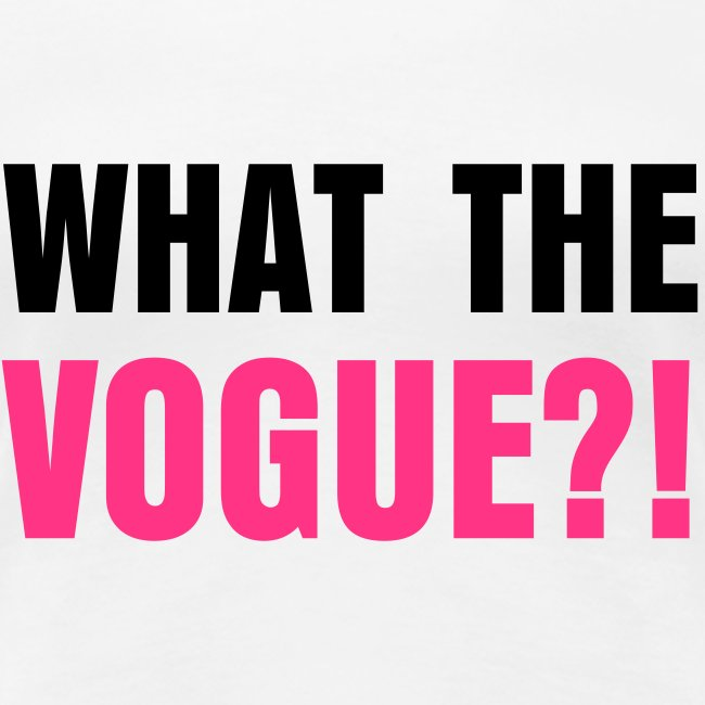 What The Vogue Women's T-Shirt