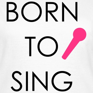 Born to Sing T-Shirts - Women's T-Shirt