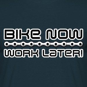 Bike now, work later! T-Shirts - Men's T-Shirt