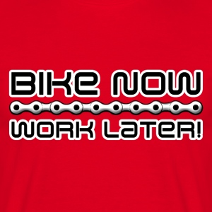 Bike now, work later! T-Shirts - Männer T-Shirt
