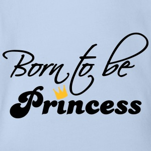 born to be a princess Shirts - Organic Short-sleeved Baby Bodysuit