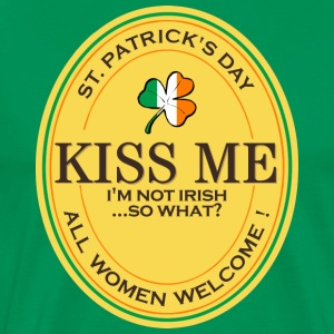 Kiss me I'm not Irish - all women welcome! T-Shirts - Männer Premium T-Shirt
