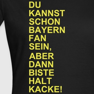 Bayern Fan Kacke T-Shirts - Frauen T-Shirt