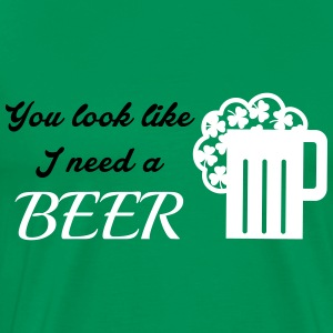 St. Patrick's day: You look like I need a beer T-shirts - Herre premium T-shirt