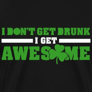 I don't get drunk, I get awesome T-Shirts - Men's Premium T-Shirt