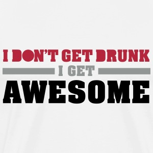 I don't get drunk, I get awesome T-shirts - Premium-T-shirt herr