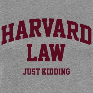 Harvard Law (just kidding) T-Shirts - Women's Premium T-Shirt