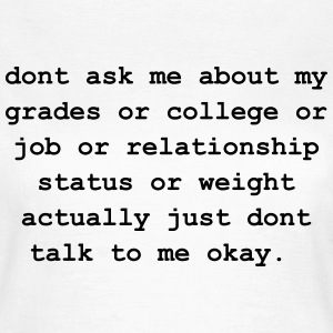 dont ask me about my grades T-Shirts - Women's T-Shirt