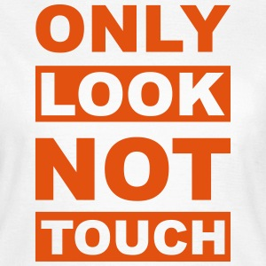 Only look - not touch T-Shirts - Frauen T-Shirt