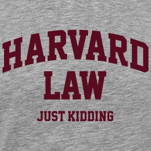 Harvard Law - Just kidding T-Shirts - Männer Premium T-Shirt
