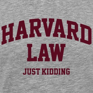 Harvard Law - Just kidding Tee shirts - T-shirt Premium Homme