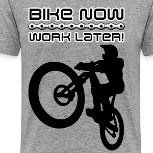 Bike now, work later! - Männer Premium T-Shirt