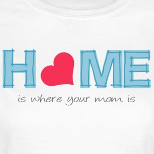 Home is where your mom is Camisetas - Camiseta mujer