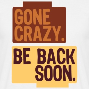 Gone crazy be back soon t-shirt - Men's T-Shirt