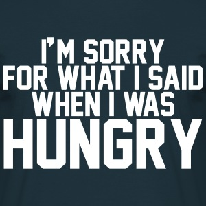 I'm sorry for what I said when I was hungry T-Shirts - Männer T-Shirt