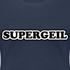 Supergeil - Frauen Premium T-Shirt