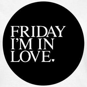 Friday I´m in Love - Frauen T-Shirt