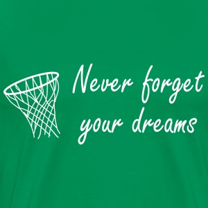 Never forget your dreams T-Shirts - Männer Premium T-Shirt