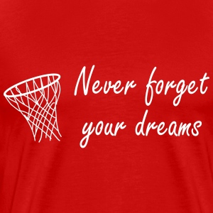 Never forget your dreams T-shirts - Mannen Premium T-shirt