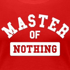 master of nothing Camisetas - Camiseta premium mujer