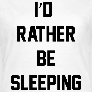 I'd rather be sleeping T-Shirts - Women's T-Shirt