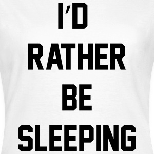 I'd rather be sleeping T-shirts - Vrouwen T-shirt