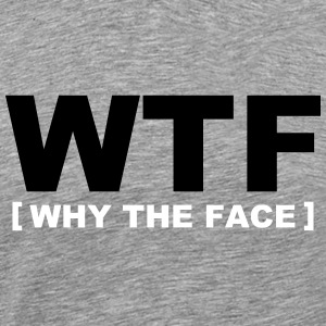 WTF - why the face T-paidat - Miesten premium t-paita