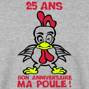 25 ans bon anniversaire ma poule Sweat-shirts - Sweat-shirt Homme