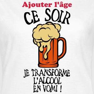 ajouter age transforme alcool vomi anniv Tee shirts - T-shirt Femme