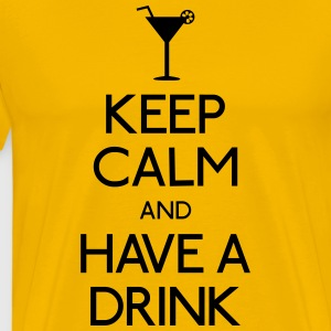 keep calm and have a drink mantener la calma y tomar una copa Camisetas - Camiseta premium hombre