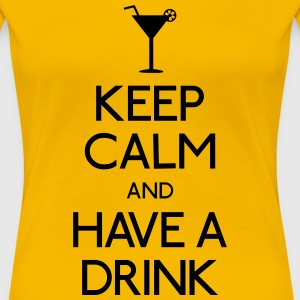 keep calm and have a drink T-Shirts - Women's Premium T-Shirt