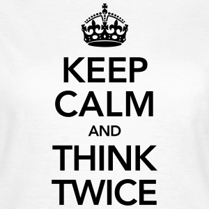 Keep Calm And Think Twice Tee shirts - T-shirt Femme
