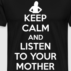 Keep calm and listen to your mother T-shirts - Herre premium T-shirt