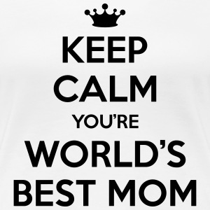 Keep calm you're world's best mom T-shirts - Dame premium T-shirt