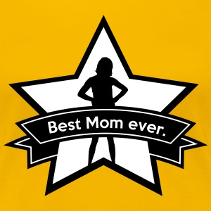 Best mom ever. T-shirts - Dame premium T-shirt