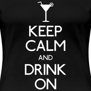 Keep Calm and Drink on T-Shirts - Frauen Premium T-Shirt