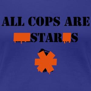 ALL COPS ARE STARS T-Shirts - Women's Premium T-Shirt