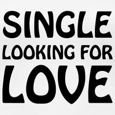 Single looking for love T-Shirts