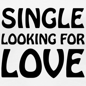 Single looking for love T-Shirts - Women's Premium T-Shirt