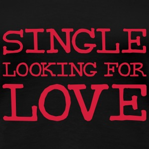 Single looking for love Tee shirts - T-shirt Premium Femme