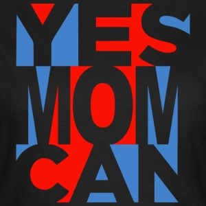 Yes Mom Can (dark) T-shirts - Vrouwen T-shirt