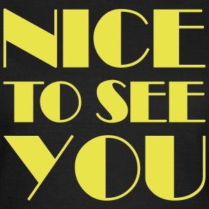 Nice to see you T-Shirts - Women's T-Shirt