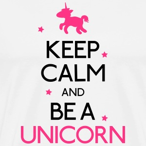 keep calm and be a unicorn mantener la calma y ser un unicornio Camisetas - Camiseta premium hombre