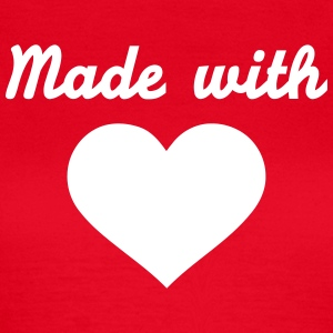 Made with love T-Shirts - Frauen T-Shirt