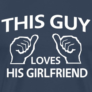 Loves His Girlfriend T-Shirts - Men's Premium T-Shirt