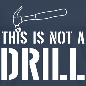 Not a Drill T-Shirts - Men's Premium T-Shirt