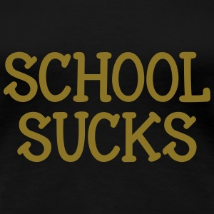 School Sucks T-shirts - Premium-T-shirt dam